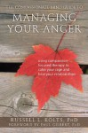 The Compassionate-Mind Guide to Managing Your Anger: Using Compassion-Focused Therapy to Calm Your Rage and Heal Your Relationships (The New Harbinger Compassion-Focused Therapy Series) - Russell L Kolts, Paul Gilbert