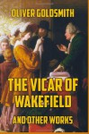 The Vicar of Wakefield: and Other Works - Oliver Goldsmith, John Francis Waller LL. D.