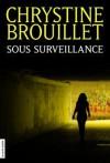 Sous surveillance - Chrystine Brouillet