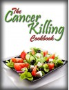 The Cancer Killing Cookbook: The best Anti-Cancer Recipes and The Science Behind Them (Cancer Diet Book 1) - Patricia Morgan
