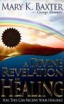 Divine Revelation Of Healing - Mary K. Baxter, George Bloomer