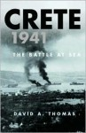 Crete 1941: The Battle at Sea - David Arthur Thomas