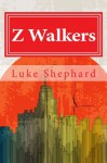 Z Walkers: The Complete Collection - Luke Shephard