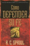 Como Defender Su Fe - R.C. Sproul