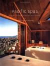 Pacific Spas: Luxury Getaways on the West Coast - Gina Hyams, Cesar Rubio