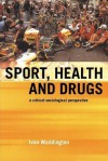 Sport, Health and Drugs: A Critical Sociological Perspective - Ivan Waddington, Andy Smith