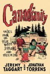 Canadianity: Tales from the True North Strong and Freezing - Jeremy Taggart, Jonathan Torrens