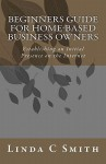 Beginners Guide for Home-Based Business Owners: Establishing an Initial Presence on the Internet - Linda C. Smith