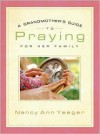 Grandmother's Guide to Praying for Her Family, A - Nancy Ann Yaeger