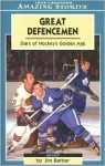 Great Defencemen: Stars of Hockey's Golden Age - Jim Barber