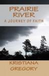 Prairie River 1: A Journey of Faith - Kristiana Gregory