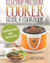 Electric Pressure Cooker Guide and Cookbook: Starter Guide and 100 Delicious Recipes - Chef Spence, Larry Haber