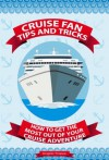 Cruise Fan Tips and Tricks How to Get the Most Out of Your Cruise Adventure - Angelo Tropea