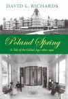 Poland Spring: A Tale of the Gilded Age, 1860-1900 - David L. Richards