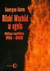 Bliski Wschód w ogniu : oblicza konfliktu 1956-2003 - Georges Corm