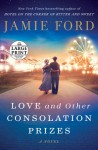 Love and Other Consolation Prizes: A Novel (Random House Large Print) - Jamie Ford