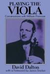 Playing the Viola: Conversations with William Primrose - David Dalton, Janos Starker