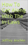 How To Get Along With The In-Laws - Jeffrey Jeschke