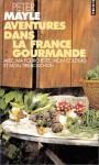 Aventures Dans La France Gourmande: Avec Ma Fourchette, Mon Couteau Et Mon Tire Bouchon - Peter Mayle, Jean Rosenthal