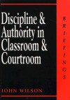 Discipline and Authority in Classroom and Courtroom (Briefings) - John Wilson