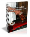 Your Step by Step Guide to Becoming a Chef - David Brown