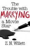 The Trouble with Marrying a Movie Star: Book Two in the Red Carpet Series - ZN Willett