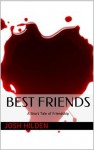 Best Friends: A Short Tale of Friendship - Josh Hilden