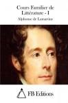 Cours Familier de Littérature - I (French Edition) - Alphonse de Lamartine, FB Editions