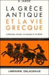 La Grèce antique et la vie grecque - Auguste Jardé