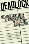 Deadlock: The Inside Story of America's Closest Election - David von Drehle