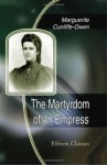The Martyrdom of an Empress: With Portraits from Photographs - Marguerite Cunliffe-Owen, Elizabeth Clare Prophet