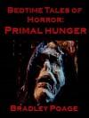 Bedtime Tales of Horror: PRIMAL HUNGER - Bradley Poage