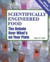 Scientifically Engineered Foods: The Debate Over What's On Your Plate - Allan B. Cobb