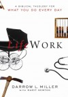 LifeWork: A Biblical Theology For What You Do Every Day - Darrow L. Miller
