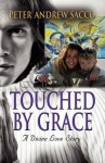 Touched by Grace: A Divine Love Story - Peter Andrew Sacco