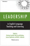 Leadership in English Language Teaching and Learning - Christine Coombe, Christine Coombe, Neil J. Anderson, Mary Lou McCloskey, Lauren Stephenson