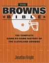The Browns Bible: The Complete Game-By-Game History of the Cleveland Browns - Jonathan Knight