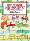 How to Draw Cars and Trucks - Michelle Roberts