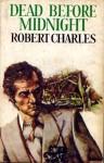 Dead Before Midnight - Robert Charles