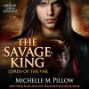The Savage King: A Dragon Lords Story: Lords of the Var, Book 1 - Michelle M. Pillow, Michael Ferraiuolo, The Raven Books LLC