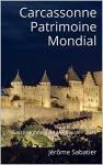 Carcassonne Patrimoine Mondial: Guide de Voyage Carcassonne, Cité Médiévale - 2016 (French Edition) - Jérôme Sabatier