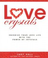 Love Crystals: Energize Your Love Life with the Power of Crystals - Judy Hall