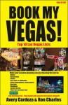 Book My Vegas!: Top 3, Top 5, and Top 10 Vegas Lists - Avery Cardoza, Ron Charles