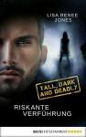 Riskante Verführung: Tall, Dark and Deadly (Hot Secrets 2) - Lisa Renee Jones, Kerstin Fricke