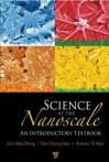 Science At The Nanoscale: An Introductory Textbook - Chin Wee Shong, Andrew T.S. Wee, Sow Chorng Haur