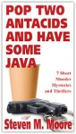 Pop Two Antacids and Have Some Java - Steven M. Moore