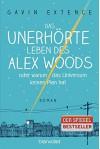 Das unerhörte Leben des Alex Woods oder warum das Universum keinen Plan hat: Roman - Gavin Extence, Alexandra Ernst