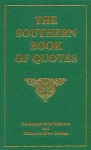 The Southern Book Of Quotes: A Compendium Of Familiar Quotations And Memorable Utterances Useful To The Pulpit, The Lecture Hall, The Stage, The Classroom, The Hustings, And The Parlor - Michael Andrew Grissom, Christopher Erik McBroom