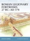Roman Legionary Fortresses 27 BC-AD 378 - Duncan B. Campbell, Brian Delf