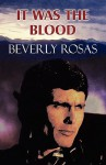 It Was the Blood - Beverly Rosas